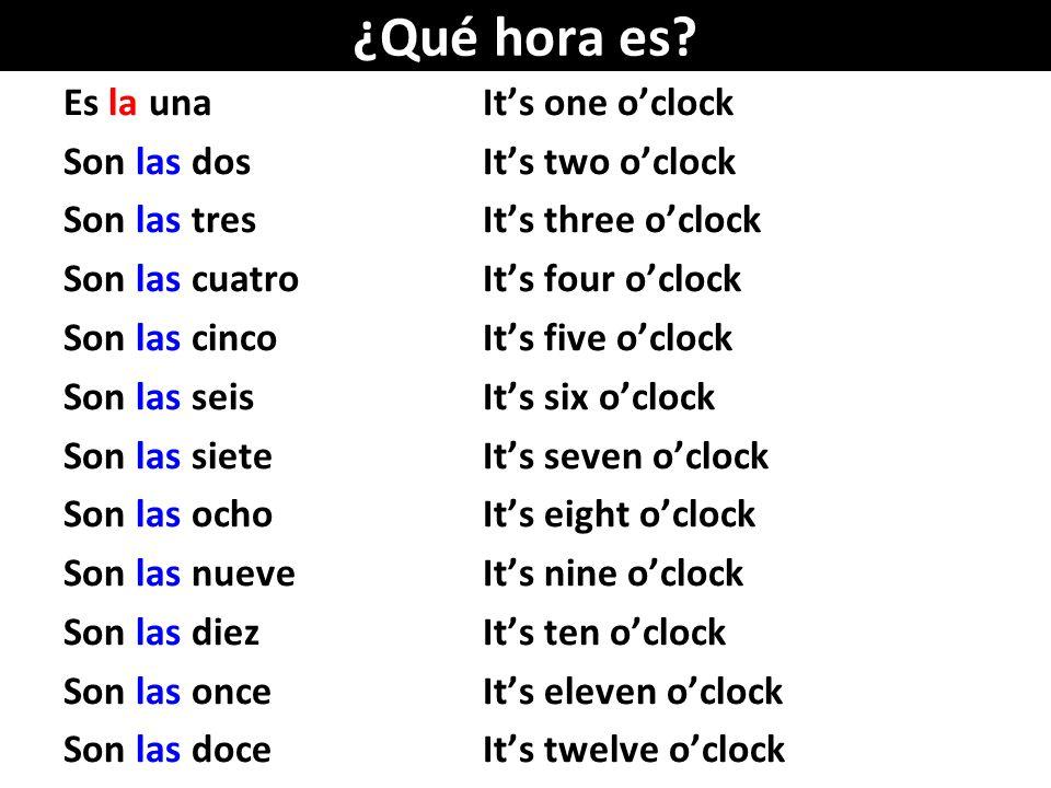 ¿Qué hora es Es la una It's one o'clock Son las dos It's two o'clock