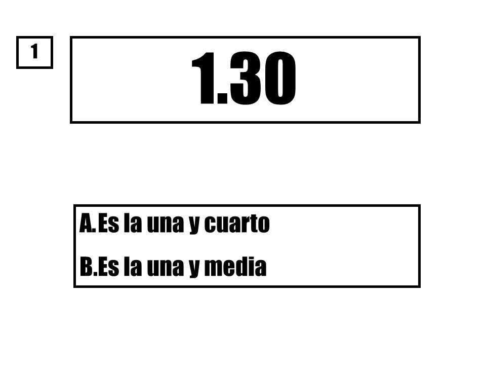 1 1.30 Es la una y cuarto Es la una y media