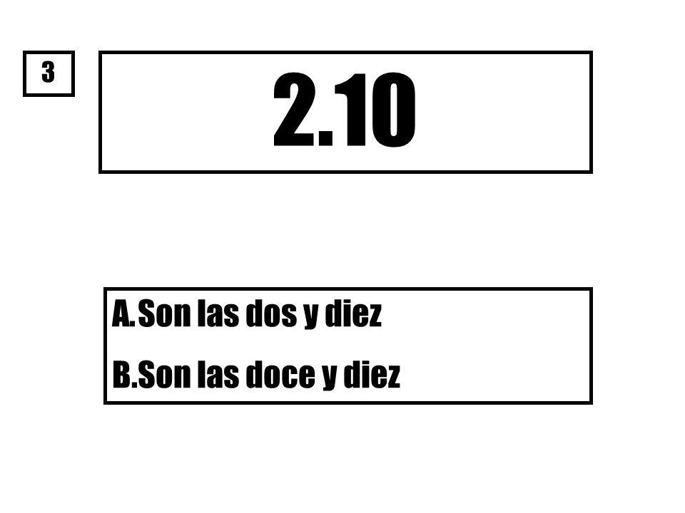 3 2.10 Son las dos y diez Son las doce y diez