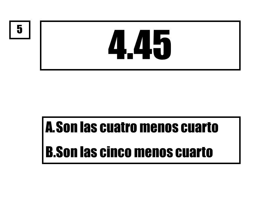 5 4.45 Son las cuatro menos cuarto Son las cinco menos cuarto