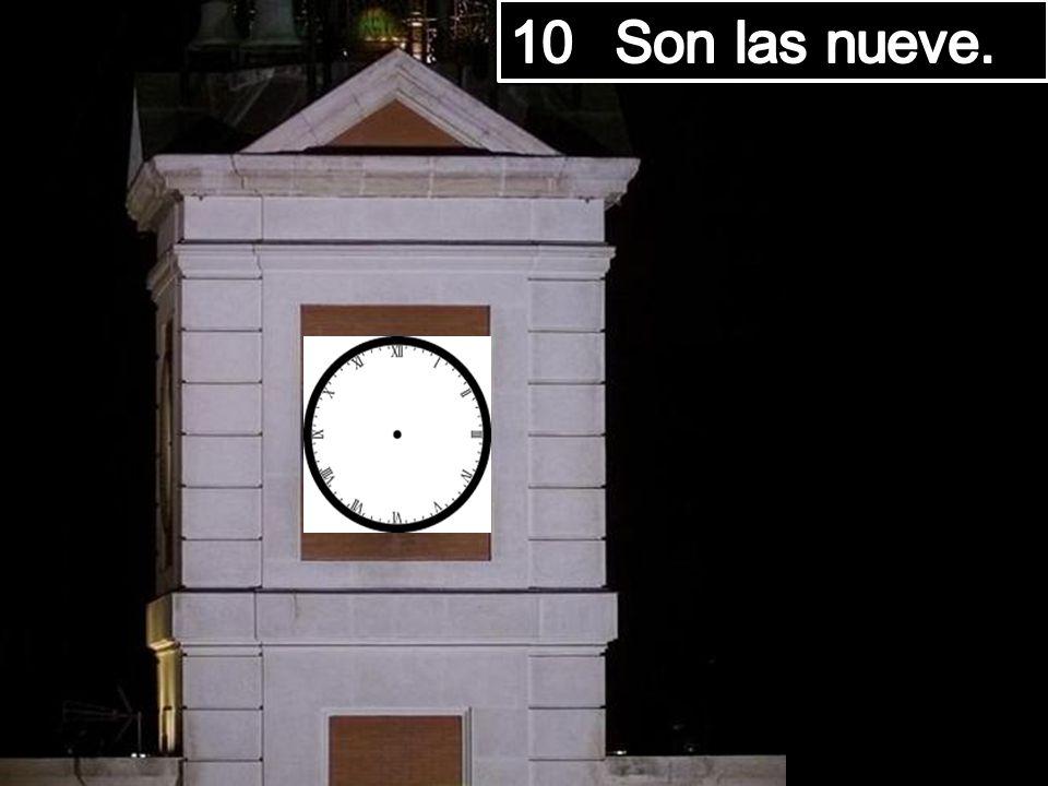 10 Son las nueve.