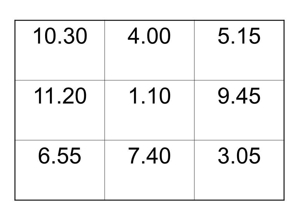 10.30 4.00 5.15 11.20 1.10 9.45 6.55 7.40 3.05