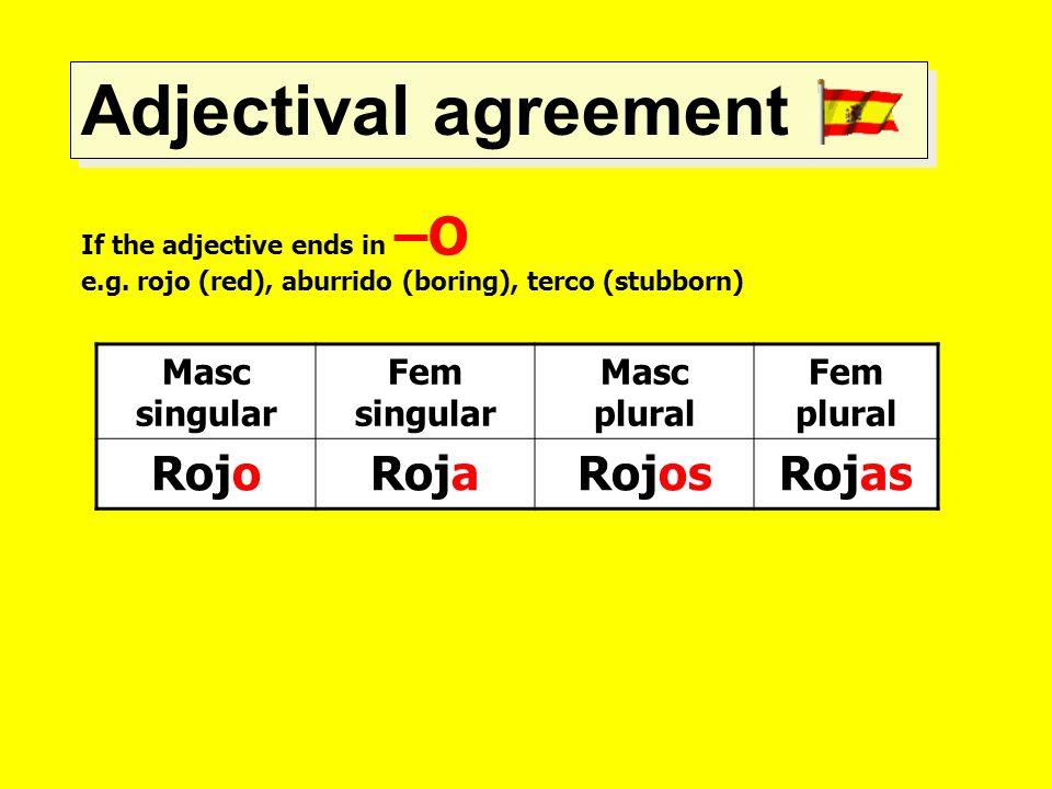 Adjectival agreement Rojo Roja Rojos Rojas Masc singular Fem singular