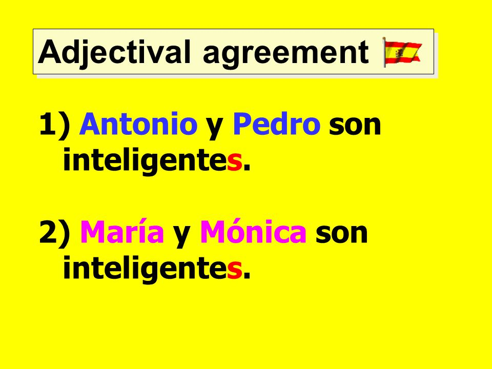 Adjectival agreement Antonio y Pedro son inteligentes.