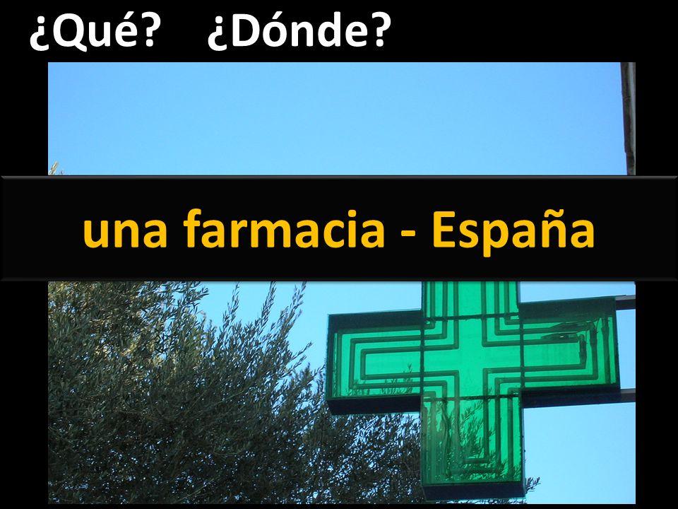 ¿Qué ¿Dónde una farmacia - España