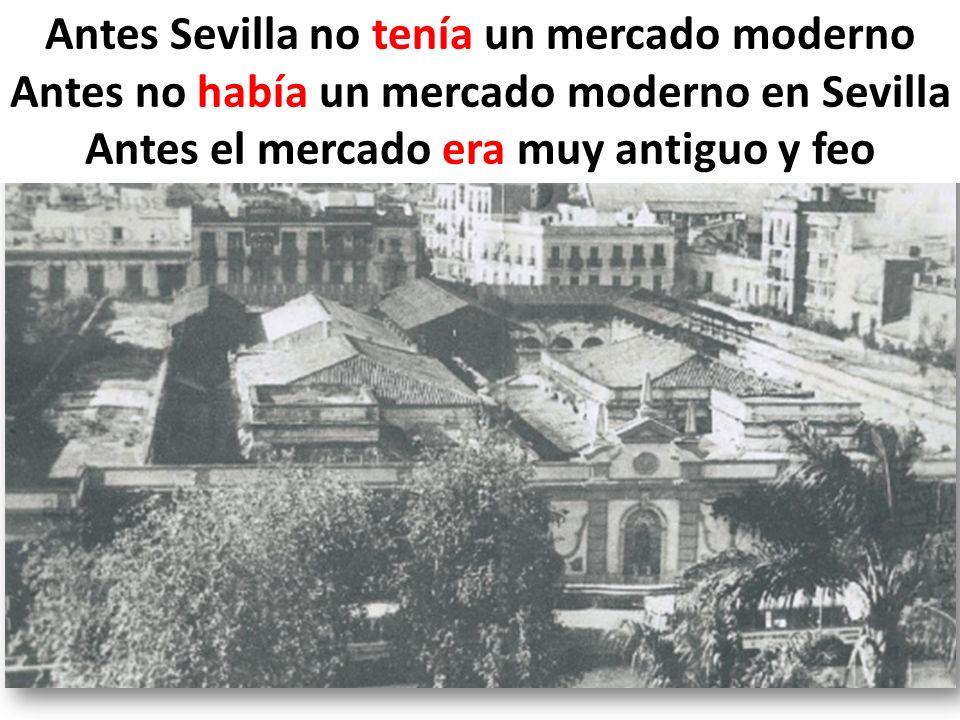 Antes Sevilla no tenía un mercado moderno