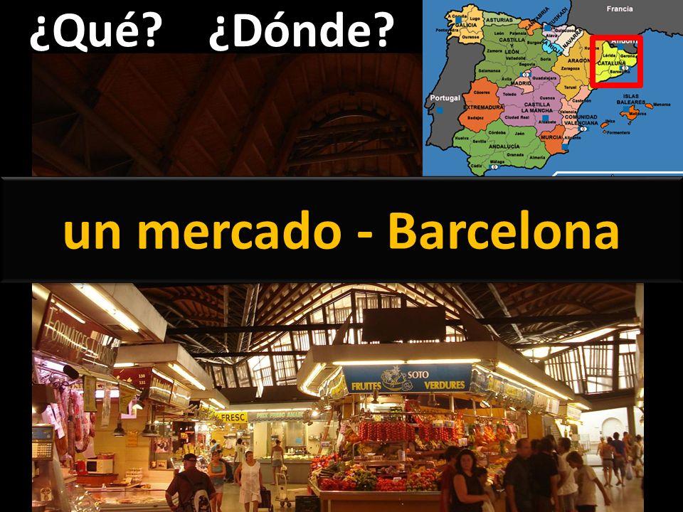 ¿Qué ¿Dónde un mercado - Barcelona