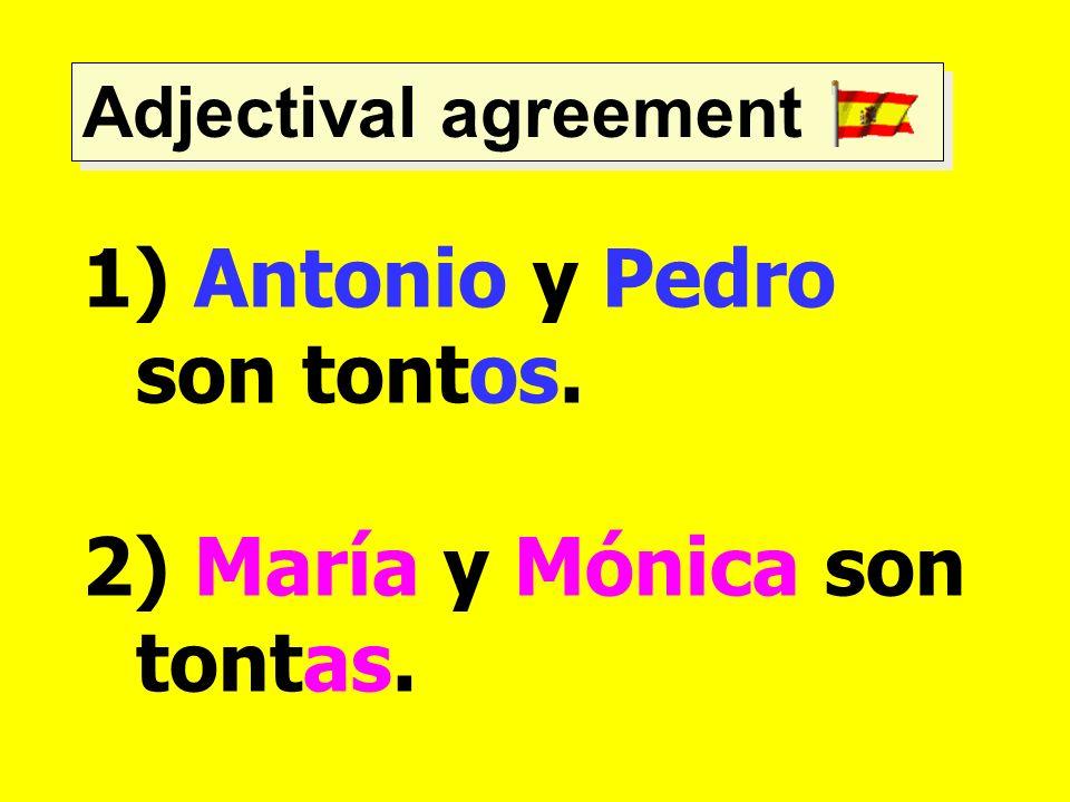 Antonio y Pedro son tontos.