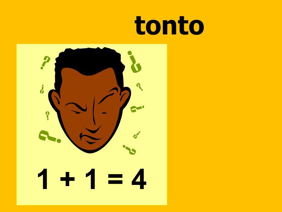 tonto 1 + 1 = 4