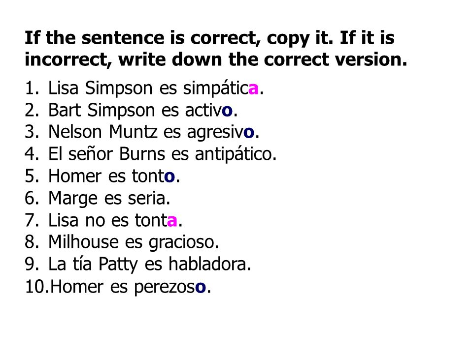 If the sentence is correct, copy it. If it is