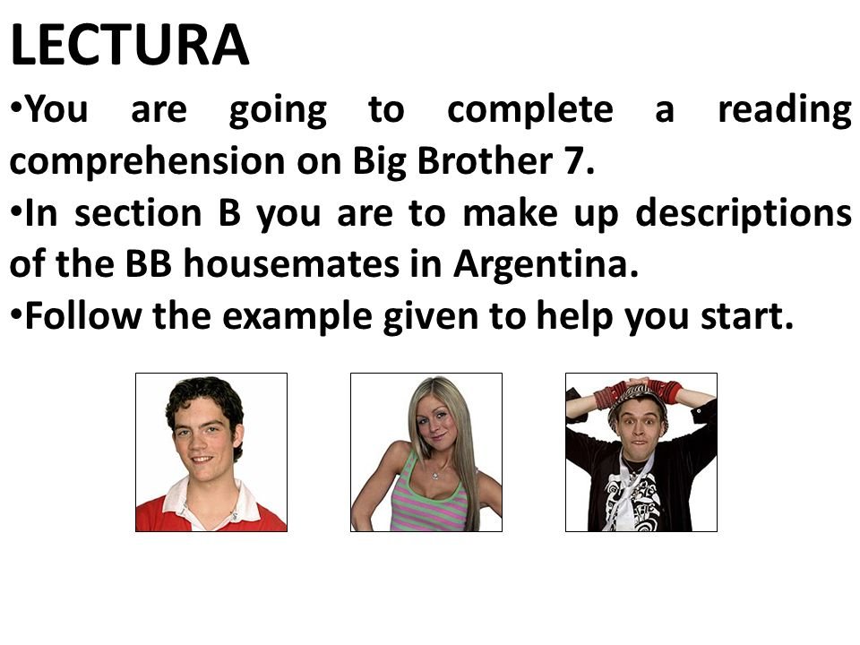 LECTURA You are going to complete a reading comprehension on Big Brother 7.