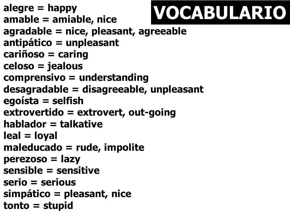 VOCABULARIO alegre = happy amable = amiable, nice