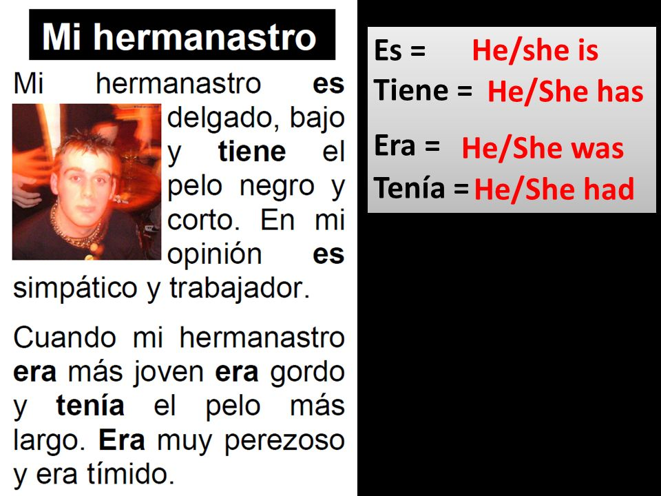 Es = Tiene = Era = Tenía = He/she is He/She has He/She was He/She had