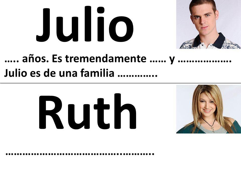 Julio Ruth ….. años. Es tremendamente …… y ……………….