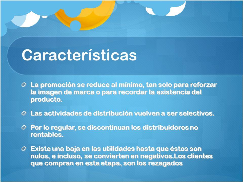 Características La promoción se reduce al mínimo, tan solo para reforzar la imagen de marca o para recordar la existencia del producto.