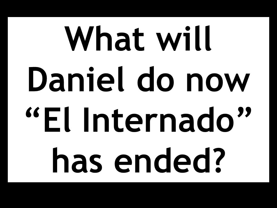 What will Daniel do now El Internado has ended