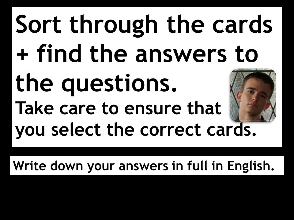 Sort through the cards + find the answers to the questions.