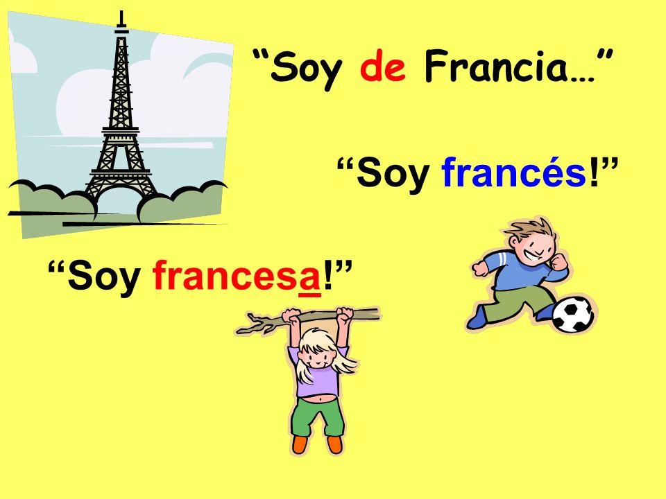 Soy de Francia… Soy francés! Soy francesa!