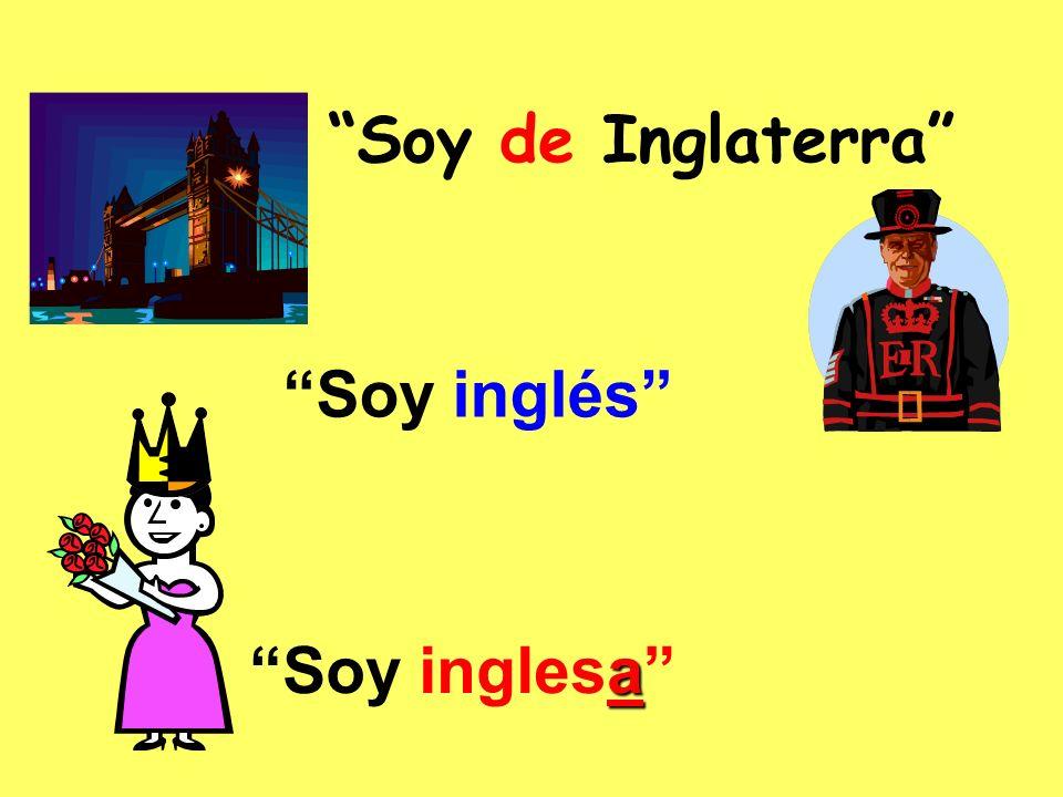 Soy de Inglaterra Soy inglés Soy inglesa