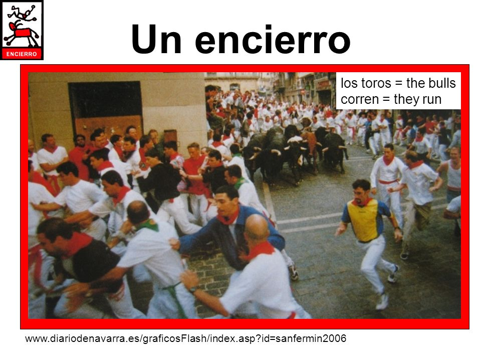 Un encierro los toros = the bulls corren = they run
