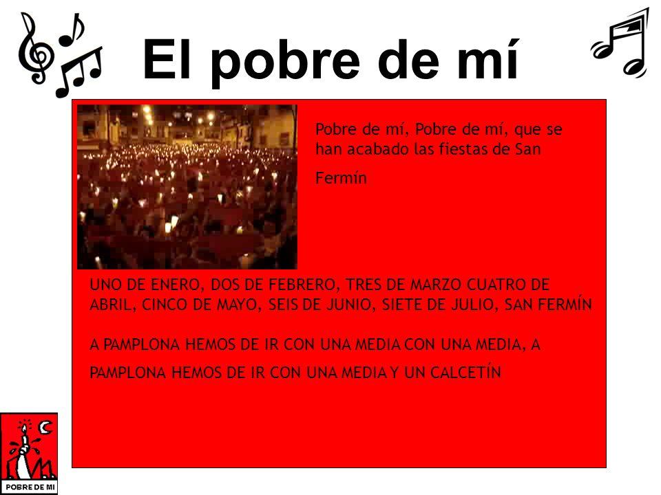 El pobre de mí Pobre de mí, Pobre de mí, que se han acabado las fiestas de San Fermín.