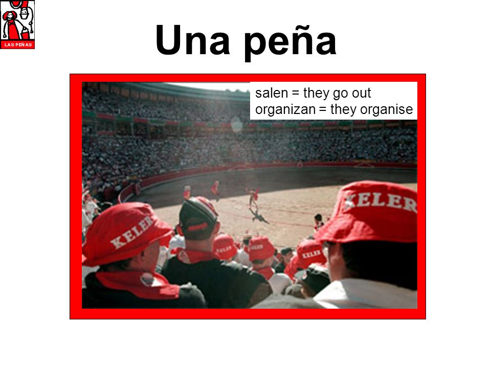 Una peña salen = they go out organizan = they organise