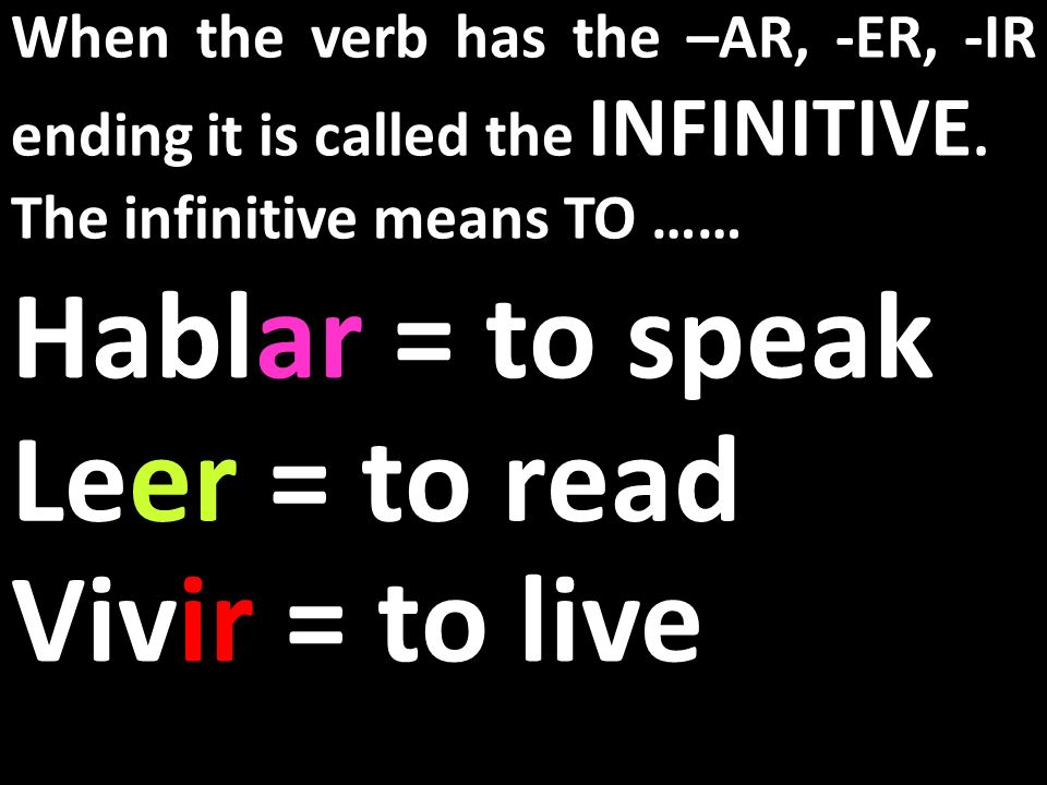 Hablar = to speak Leer = to read Vivir = to live