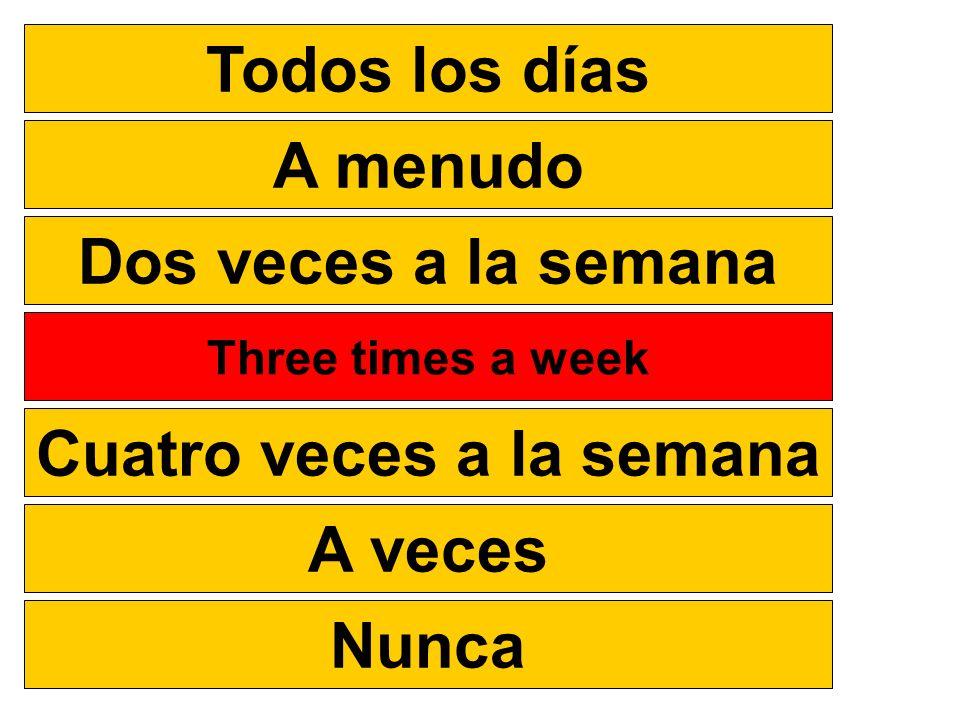Cuatro veces a la semana
