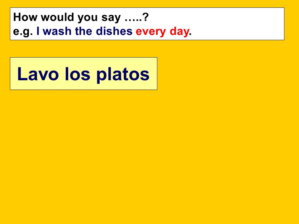 Lavo los platos How would you say …..