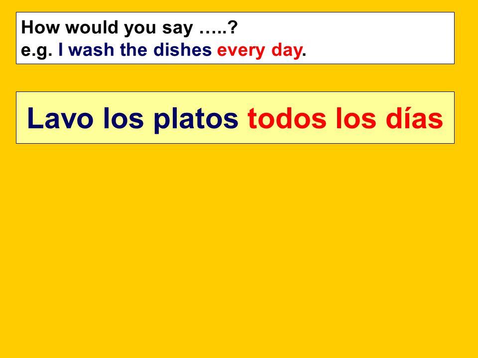 Lavo los platos todos los días