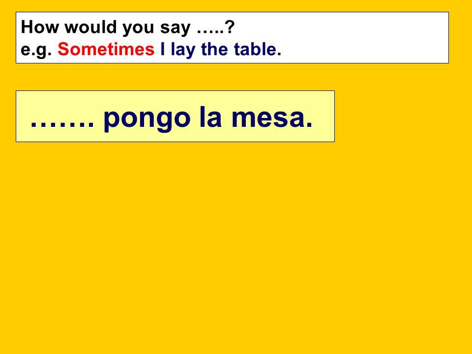 ……. pongo la mesa. How would you say …..