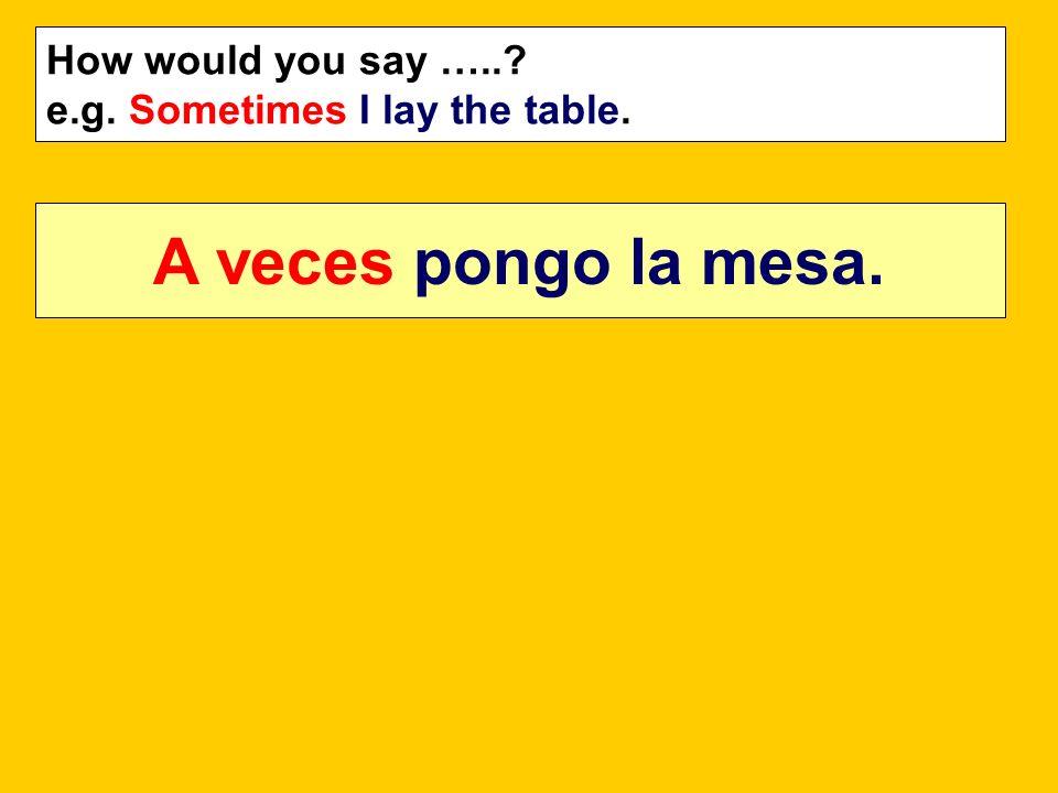 A veces pongo la mesa. How would you say …..