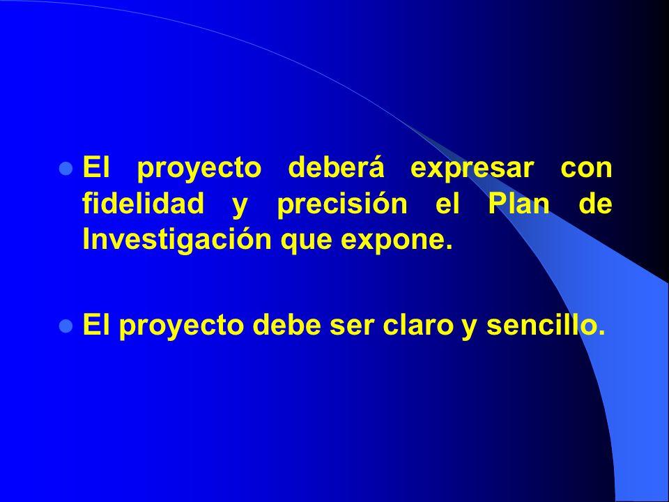 El proyecto deberá expresar con fidelidad y precisión el Plan de Investigación que expone.