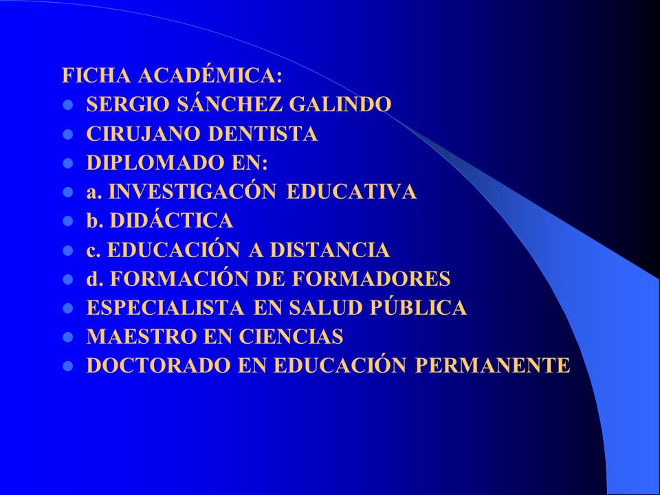 FICHA ACADÉMICA: SERGIO SÁNCHEZ GALINDO. CIRUJANO DENTISTA. DIPLOMADO EN: a. INVESTIGACÓN EDUCATIVA.