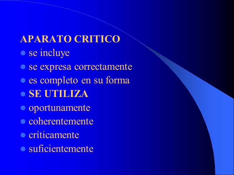 APARATO CRITICO se incluye. se expresa correctamente. es completo en su forma. SE UTILIZA. oportunamente.