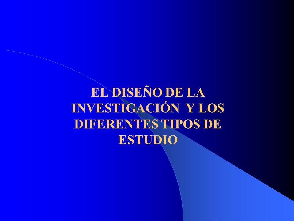 EL DISEÑO DE LA INVESTIGACIÓN Y LOS DIFERENTES TIPOS DE ESTUDIO