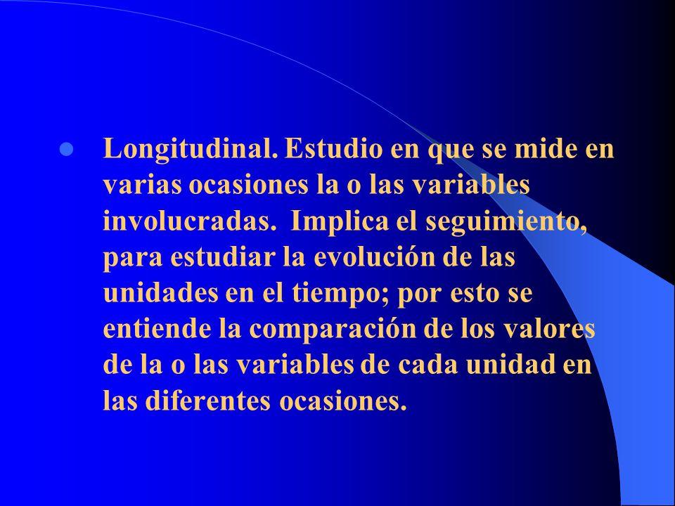 Longitudinal.Estudio en que se mide en varias ocasiones la o las variables involucradas.