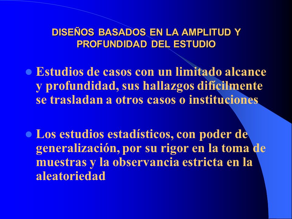 DISEÑOS BASADOS EN LA AMPLITUD Y PROFUNDIDAD DEL ESTUDIO