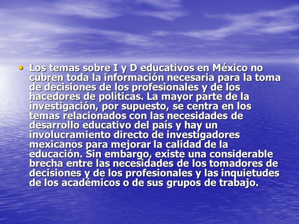 Los temas sobre I y D educativos en México no cubren toda la información necesaria para la toma de decisiones de los profesionales y de los hacedores de políticas.
