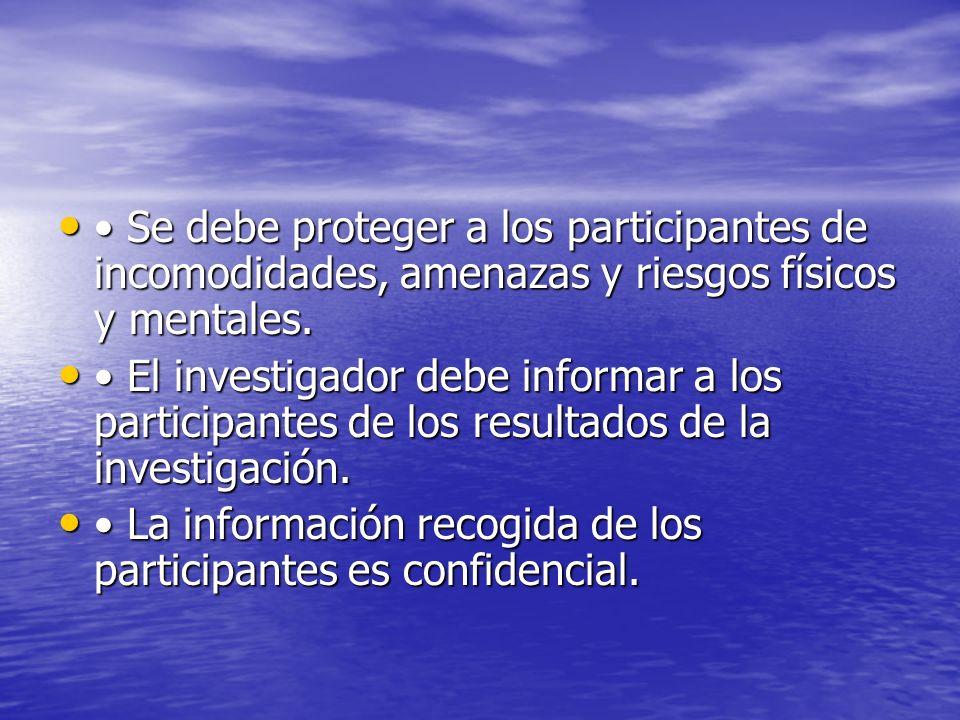 • Se debe proteger a los participantes de incomodidades, amenazas y riesgos físicos y mentales.