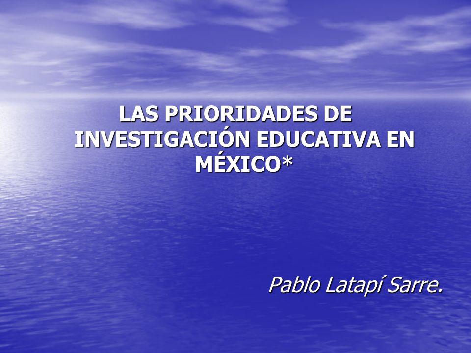 LAS PRIORIDADES DE INVESTIGACIÓN EDUCATIVA EN MÉXICO*