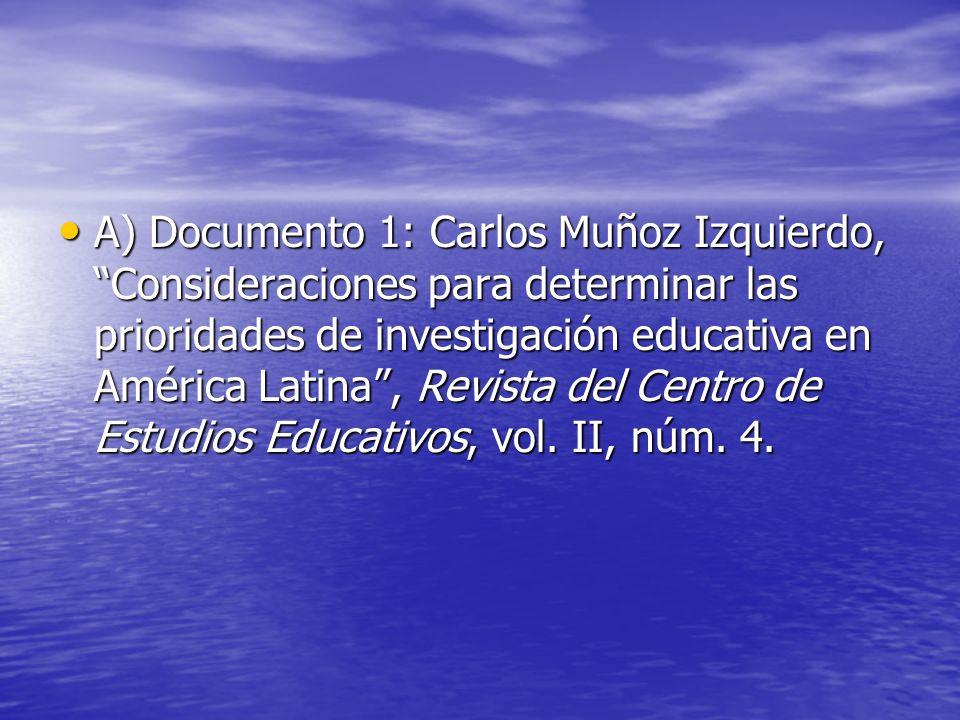A) Documento 1: Carlos Muñoz Izquierdo, Consideraciones para determinar las prioridades de investigación educativa en América Latina , Revista del Centro de Estudios Educativos, vol.