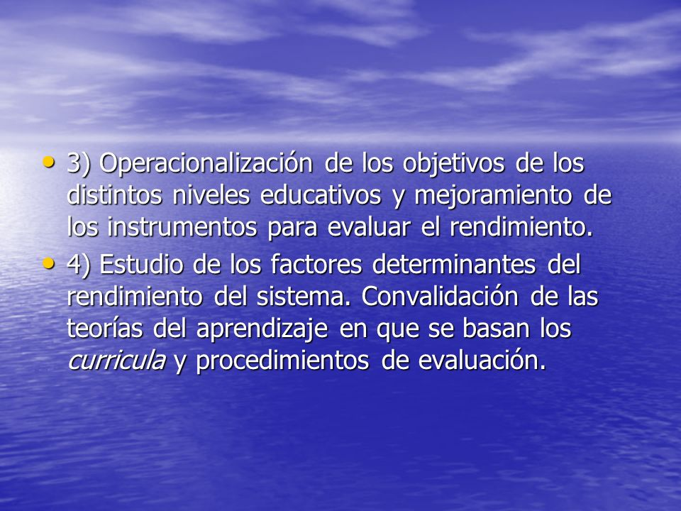 3) Operacionalización de los objetivos de los distintos niveles educativos y mejoramiento de los instrumentos para evaluar el rendimiento.