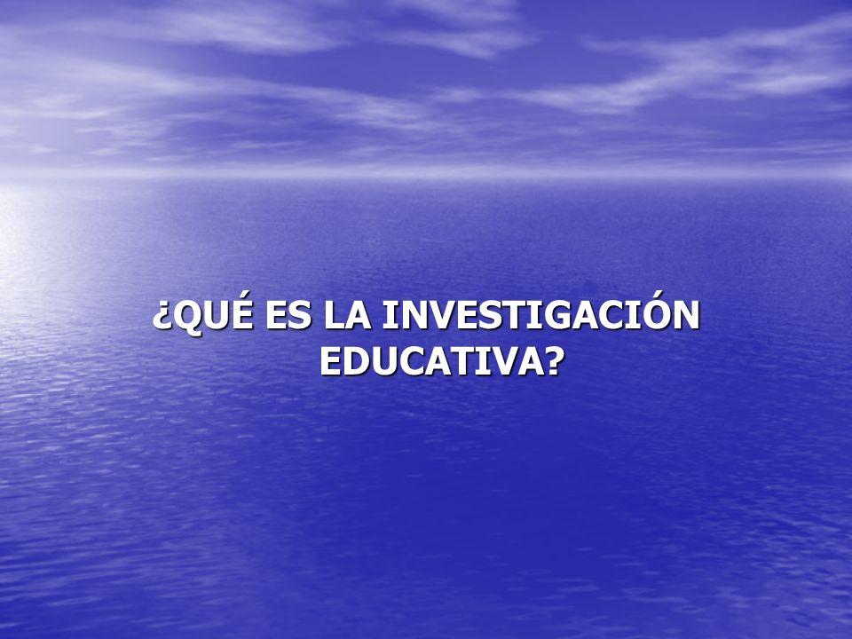 ¿QUÉ ES LA INVESTIGACIÓN EDUCATIVA