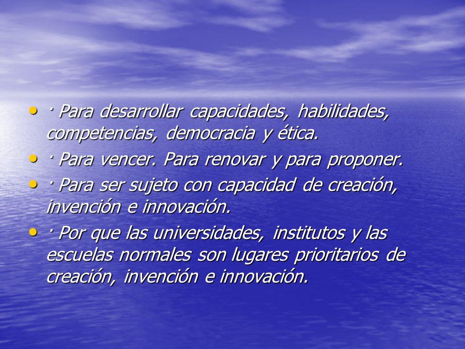 · Para desarrollar capacidades, habilidades, competencias, democracia y ética.