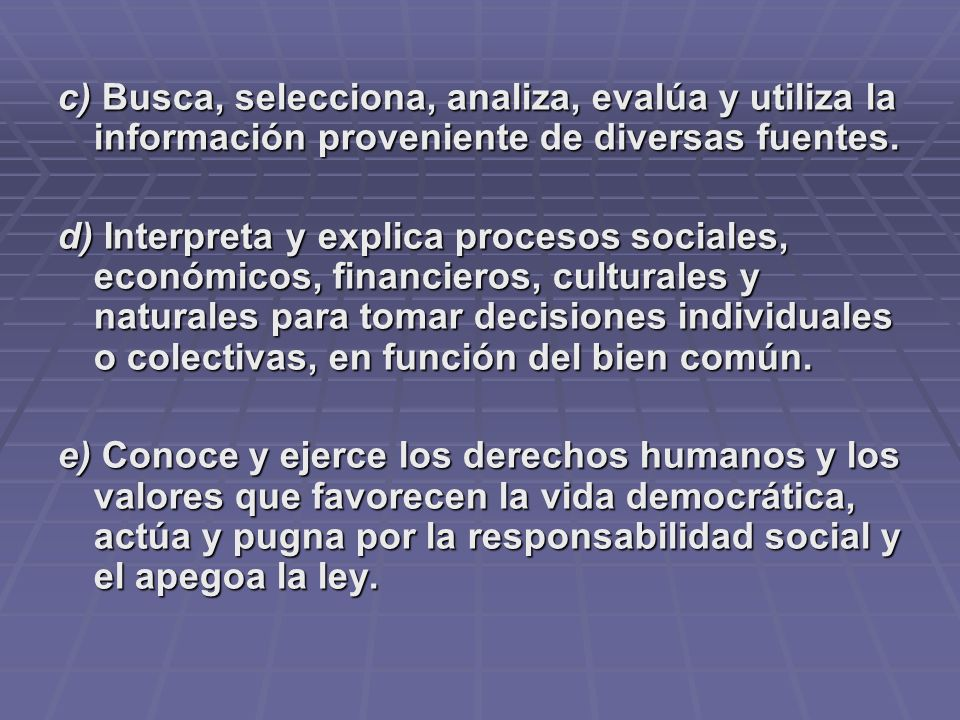 c) Busca, selecciona, analiza, evalúa y utiliza la información proveniente de diversas fuentes.