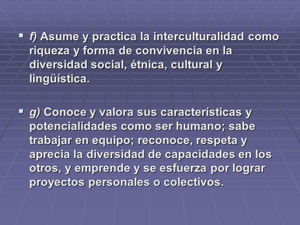 f) Asume y practica la interculturalidad como riqueza y forma de convivencia en la diversidad social, étnica, cultural y lingüística.