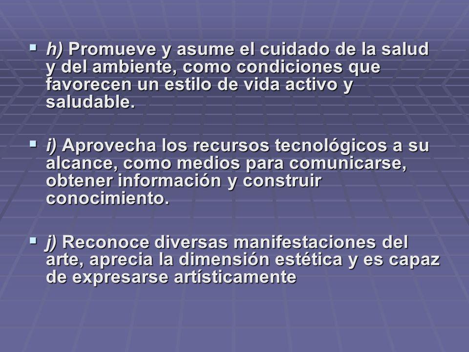 h) Promueve y asume el cuidado de la salud y del ambiente, como condiciones que favorecen un estilo de vida activo y saludable.