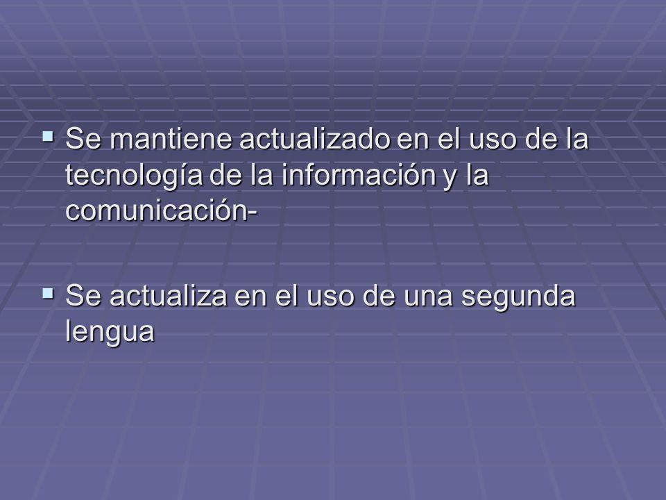 Se mantiene actualizado en el uso de la tecnología de la información y la comunicación-