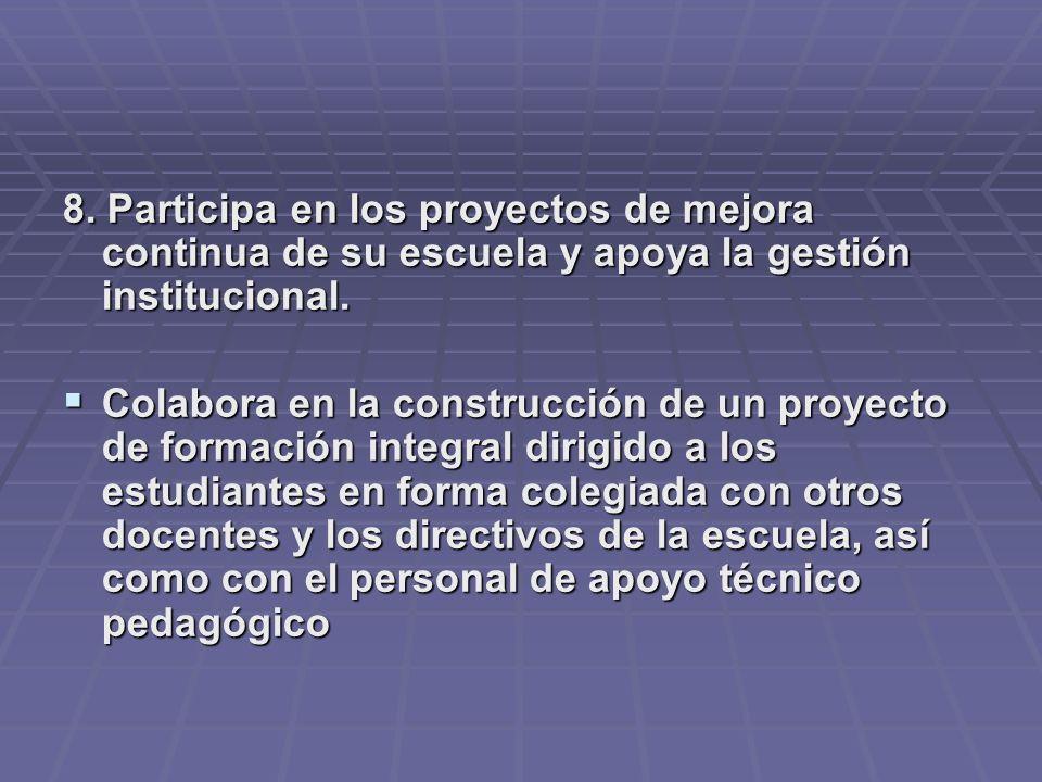 8. Participa en los proyectos de mejora continua de su escuela y apoya la gestión institucional.